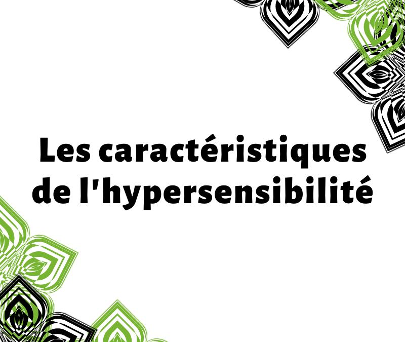 Les caractéristiques de l'hypersensibilité