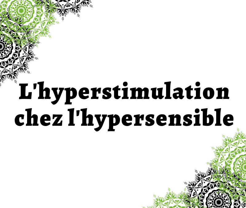 L'hyperstimulation chez l'hypersensible